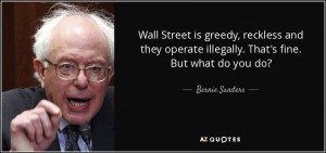 quote-wall-street-is-greedy-reckless-and-they-operate-illegally-that-s-fine-but-what-do-you-bernie-sanders-25-82-89